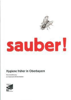 Sauber! Hygiene früher in Oberbayern von Lobenhofer-Hirschbold,  Franziska, Weidlich,  Ariane