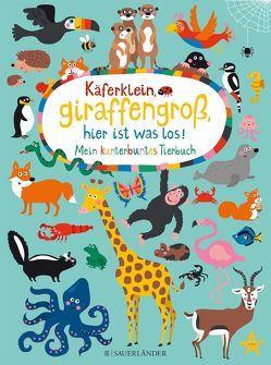 Käferklein, giraffengroß, hier ist was los! Mein kunterbuntes Tierbuch von Holtfreter,  Nastja