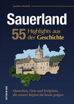 Sauerland. 55 Highlights aus der Geschichte von Nierhoff,  Joachim