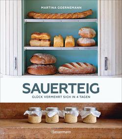 Sauerteig – Glück vermehrt sich in 4 Tagen. Brot backen mit Achtsamkeit, Entschleunigung und entspannten Bäckern rund um die Welt. Mit vielen Original-Rezepten von Goernemann,  Martina