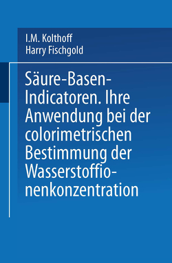 Säure — Basen — Indicatoren von Fischgold,  Harry, Kolthoff,  I. M.