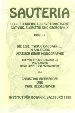 Sauteria 7: Die Eibe (Taxus baccata L.) in Salzburg von Eichberger,  Christian, Heiselmayer,  Paul