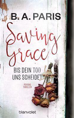 Saving Grace – Bis dein Tod uns scheidet von Bergner,  Wulf, Paris,  B.A.