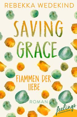 Saving Grace – Flammen der Liebe von Wedekind,  Rebekka