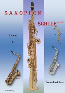 Saxophonschule Junior – Band 1 von Rose,  Franz-Josef