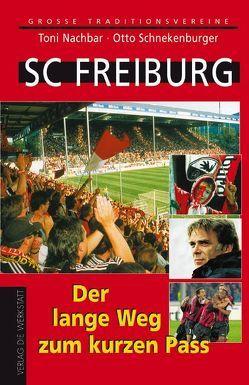 SC Freiburg. Der lange Weg zum kurzen Pass von Nachbar,  Toni, Schnekenburger,  Otto