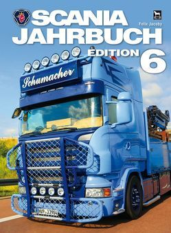 Scania Jahrbuch Edition 6 von Jacoby,  Felix