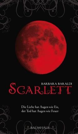 Scarlett – Die Liebe hat Augen wie Eis, der Tod hat Augen wie Feuer von Baraldi,  Barbara, Neeb,  Barbara, Schmidt,  Katharina