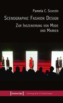 Scenographic Fashion Design – Zur Inszenierung von Mode und Marken von Scorzin,  Pamela C.