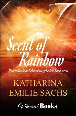 Scent of Rainbow von Sachs,  Katharina Emilie
