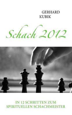 Schach 2012 von Kubik,  Gerhard