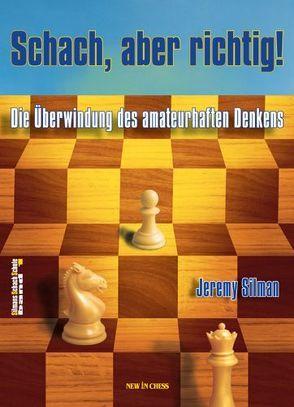 Schach, aber richtig! von Silman,  Jeremy