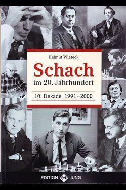 Schach im 20. Jahrhundert – 10. Dekade 1991 –  2000 von Wieteck,  Helmut