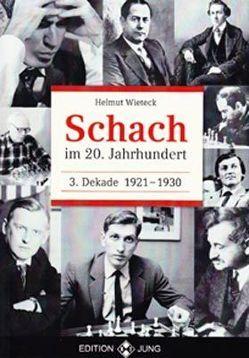 Schach im 20. Jahrhundert – 3. Dekade von Wieteck,  Helmut