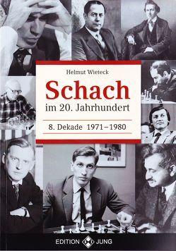 Schach im 20. Jahrhundert – 8. Dekade 1971 –  1980 von Wieteck,  Helmut
