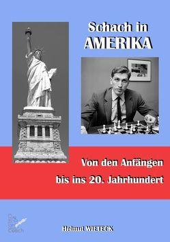 Schach in Amerika von den Anfängen bis ins 20. Jahrhundert von Wieteck,  Helmut
