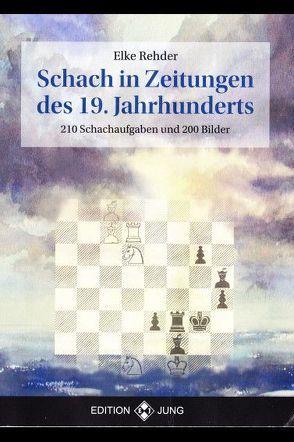 Schach in Zeitungen des 19. Jahrhunderts von Rehder,  Elke