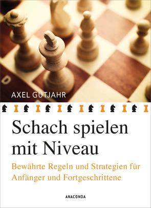 Schach spielen mit Niveau von Gutjahr,  Axel