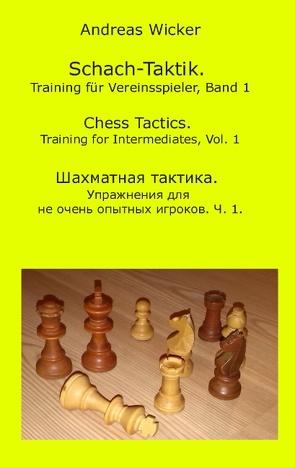Schach-Taktik. Training für Vereinsspieler, Bd. 1 von Wicker,  Andreas