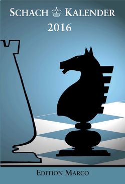 Schachkalender 2016 von Barski,  Wladimir, Hecht,  Hans-Joachim, Hübner,  Robert, Löffler,  Stefan, Metz,  Hartmut, Nickel,  Arno, Nickel,  Jürgen, Poldauf,  Dirk, Schneider,  Ilja, Strick,  Gregor