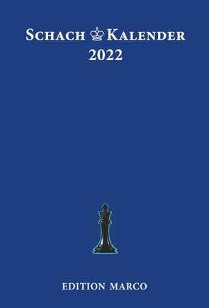 Schachkalender 2022 von Baumbach,  Friedrich, Blauhut,  Holger, Dombrowsky,  Michael, Hänjes,  Frank, Hecht,  Hajo, Huebner,  Robert, Köhler,  Thomas, Kolisch,  Ignaz, Lange,  Bernd-Peter, Loeffler,  Stefan, Metz,  Hartmut, Nickel,  Arno, Nickel,  Jürgen, Poldauf,  Dirk, Schulz,  André