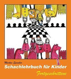 Schachlehrbuch für Kinder Fortgeschrittene von Spindler,  Markus
