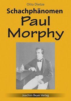 Schachphänomen Paul Morphy von Dietze,  Otto