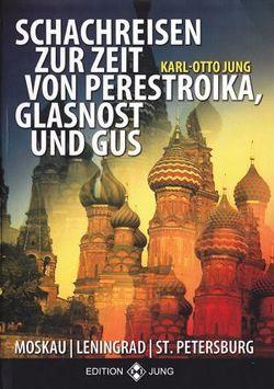 Schachreisen zur Zeit von Glasnost, Perestroika und GUS von Jung,  Karl - Otto