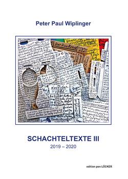 Schachteltexte III von Wiplinger,  Peter Paul