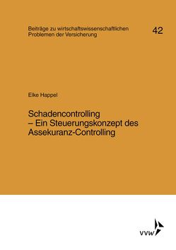 Schadencontrolling – Ein Steuerungskonzept des Assekuranz-Controlling von Happel,  Elke, Helten,  Elmar, Müller-Lutz,  Heinz Leo