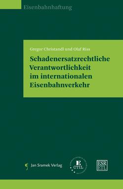 Schadenersatzrechtliche Verantwortlichkeit im internationalen Eisenbahnverkehr von Christandl,  Gregor, Riss,  Olaf