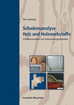 Schadensanalyse Holz und Holzwerkstoffe. von Lukowsky,  Dirk