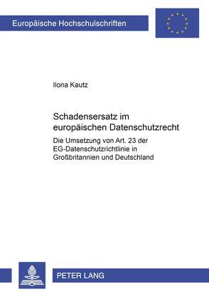 Schadensersatz im europäischen Datenschutzrecht von Kautz,  Ilona