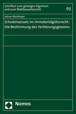 Schadensersatz im Immaterialgüterrecht: Die Bestimmung des Verletzungsgewinns von Kleinheyer,  Adrian