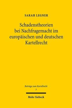 Schadenstheorien bei Nachfragemacht im europäischen und deutschen Kartellrecht von Legner,  Sarah
