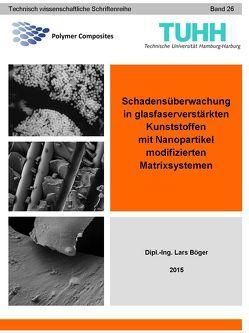 Schadensüberwachung in glasfaserverstärkten Kunststoffen mit Nanopartikel modifizierten Matrixsystemen von Böger,  Lars