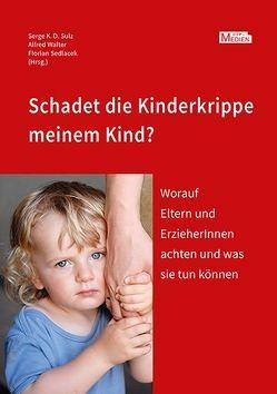 Schadet die Kinderkrippe meinem Kind? von Sedlacek,  Florian, Sulz,  Serge K. D., Walter,  Alfred