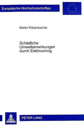 Schädliche Umwelteinwirkungen durch Elektrosmog von Pützenbacher,  Stefan
