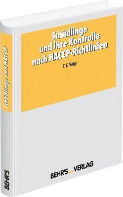 Schädlinge und ihre Kontrolle nach HACCP-Richtlinien von Voigt,  Thomas F.
