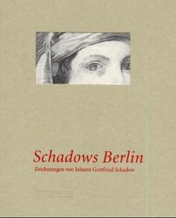 Schadows Berlin von Albrecht,  Petra, Badstübner-Gröger,  Sibylle, Czok,  Claudia, Konrád,  György, Schmidt,  Gudrun, Simson,  Jutta von, Trautwein,  Wolfgang