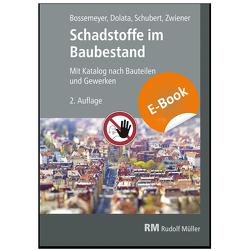 Schadstoffe im Baubestand E-Book (PDF) von Bossemeyer,  Hans-Dieter, Dolata,  Stephan, Schubert,  Uwe, Zwiener,  Gerd