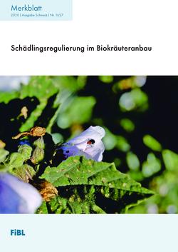 Schädlingsregulierung im Biokräuteranbau von Hauenstein,  Samuel, Koller,  Martin, Rochat,  Armelle