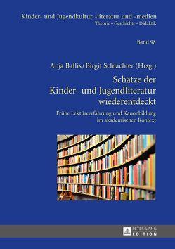 Schätze der Kinder- und Jugendliteratur wiederentdeckt von Ballis,  Anja, Schlachter,  Birgit