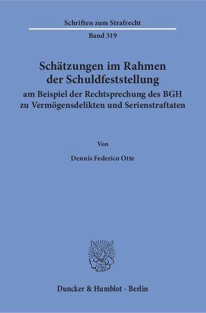 Schätzungen im Rahmen der Schuldfeststellung am Beispiel der Rechtsprechung des BGH zu Vermögensdelikten und Serienstraftaten. von Otte,  Dennis Federico