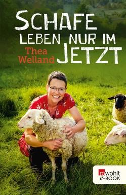 Schafe leben nur im Jetzt von Welland,  Thea