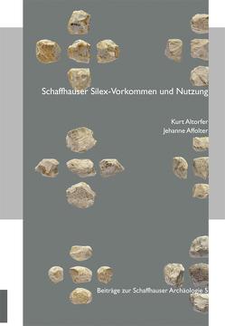 Schaffhauser Silex-Vorkommen und Nutzung von Affolter,  Jehanne, Altorfer,  Kurt
