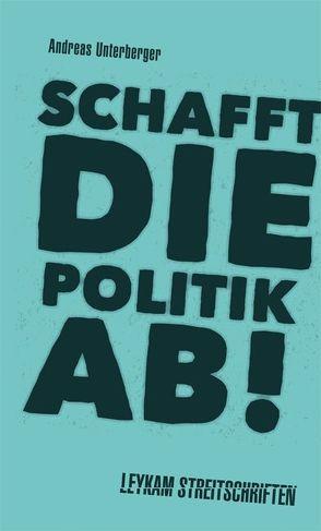 Schafft die Politik ab! von Unterberger,  Andreas