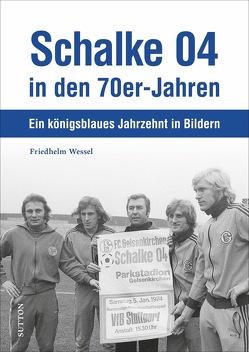 Schalke 04 in den 70er-Jahren von Wessel,  Friedhelm