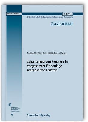 Schallschutz von Fenstern in vorgesetzter Einbaulage (vorgesetzte Fenster). von Brandstetter,  Klaus-Dieter, Koehler,  Mark, Weber,  Lutz