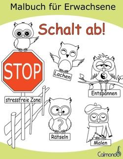 Schalt ab! – Das Malbuch für Erwachsene zum Ausmalen, Lachen, Rätseln und Entspannen von Calmondo, Schwenecke,  Dirk